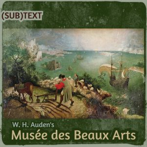 "Cover art for (sub)Text Literature and Film episode on Auden's ""Musee des Beaux Arts"""