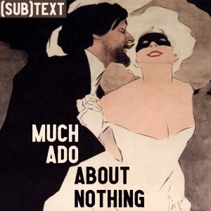 "Cover art for (sub)Text Literature and Film episode on Shakespeare's ""Much Ado About Nothing"""