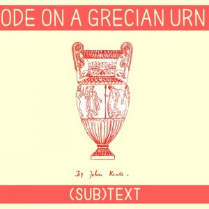 """Cover art for (sub)Text Literature and Film episode on John Keats' """"Ode on a Grecian Urn"""""""
