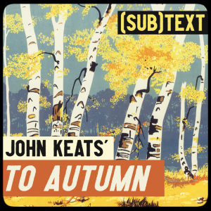 """Cover art for (sub)Text Literature and Film episode on John Keats' """"To Autumn"""""""
